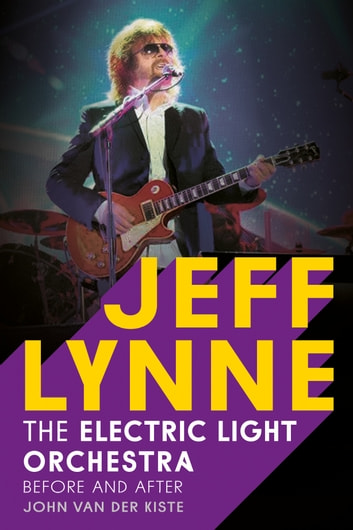 Jeff Lynne: Electric Light Orchestra - Before and After ebook by John Van der Kiste