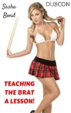 Teaching The Brat A Lesson! ebook by Sasha Bond