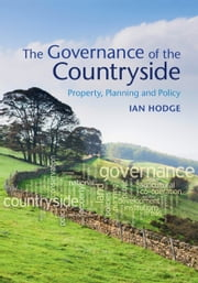 The Governance of the Countryside - Property, Planning and Policy ebook by Professor Ian Hodge