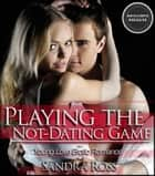 Playing The Not-Dating Game ebook by Sandra Ross