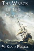 "The Wreck of the ""Grosvenor"" ebook by William Clark Russell"