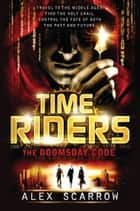 TimeRiders: The Doomsday Code eBook by Alex Scarrow