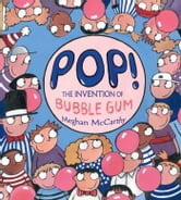 Pop! - The Invention of Bubble Gum ebook by Meghan McCarthy