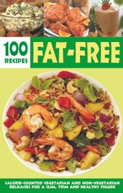 Over 100 Fat-Free Recipes: Calorie counted vegetarian and non- vegetarian delicacies for a slim trim and healthy figure ebook by Elizabeth Jyoti Mathew