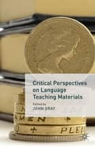 Critical Perspectives on Language Teaching Materials ebook by J. Gray