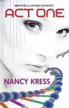 Act One ebook by Nancy Kress