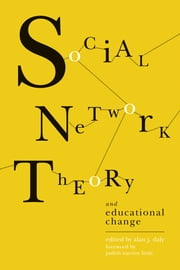 Social Network Theory and Educational Change ebook by Alan J. Daly,Alan J. Daly,Judith Warren Little