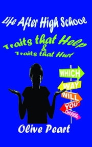 Life After High School:Traits that Help & Traits that Hurt ebook by Peart, Olive