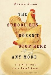 The School Bus Doesn't Stop Here Anymore - Reflections from a Foothills Farm ebook by Noreen Olson, Will Ferguson