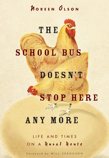 The School Bus Doesn't Stop Here Anymore - Reflections from a Foothills Farm ebook by Noreen Olson