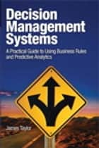 Decision Management Systems ebook by James Taylor