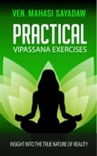 Practical Vipassana Exercises ebook by Ven. Mahasi Sayadaw