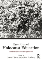 Essentials of Holocaust Education - Fundamental Issues and Approaches ebook by Samuel Totten,Stephen Feinberg