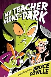 My Teacher Glows in the Dark ebook by Bruce Coville
