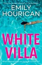 White Villa - What happens when you invite an outsider in? ebook by Emily Hourican