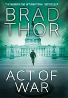 Act of War ebook by Brad Thor