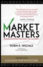 Market Masters - Interviews with Canada's Top Investors — Proven Investing Strategies You Can Apply e-bok by Robin R. Speziale