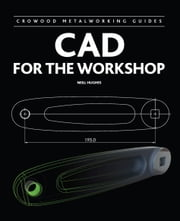 CAD for the Workshop ebook by Neill Hughes