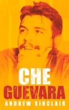 Che Guevara ebook by Andrew Sinclair