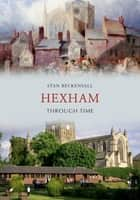 Hexham Through Time ebook by Stan Beckensall