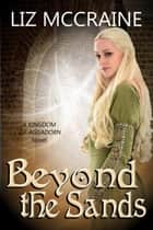 Beyond the Sands - Kingdom of Aggadorn, #3 ebook by