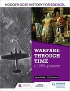 Hodder GCSE History for Edexcel: Warfare through time, c1250–present ebook by Sarah Webb, Ed Podesta
