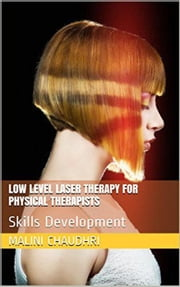 Low Level Laser Therapy for Physical Therapists ebook by Malini Chaudhri