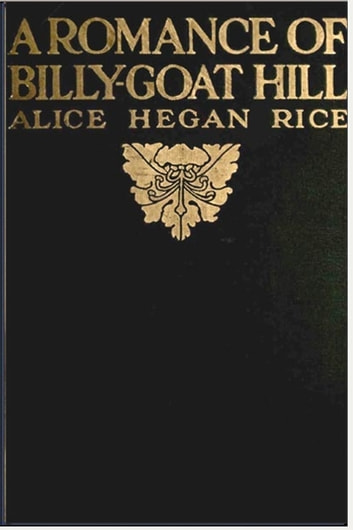 A Romance of Billy-Goat Hill ebook by Alice Hegan Rice