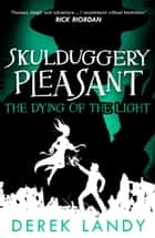 The Dying of the Light (Skulduggery Pleasant, Book 9) ebook by Derek Landy