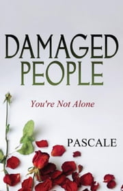 Damaged People - You're Not Alone ebook by Ginn Pascale