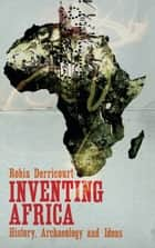Inventing Africa - History, Archaeology and Ideas ebook by Robin Derricourt