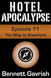 Hotel Apocalypse #11: The Map to Anywhere ebook by Bennett Gavrish