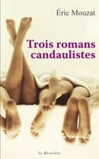 Trois romans candaulistes ebook by Eric Mouzat