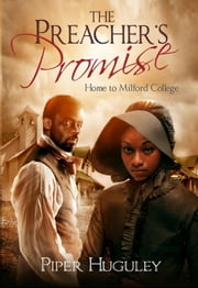 The Preacher's Promise - Home to Milford College--the story of a HBCU, #1 ebook by Piper Huguley