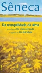 Da Tranquilidade da Alma ebook by Sêneca,Lúcia Rebello,Ellen Itanajara Neves Vranas,Lúcia Rebello