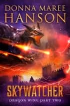 Skywatcher - Dragon Wine Part Two ebook by Donna Maree Hanson
