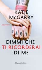 Dimmi che ti ricorderai di me ebook by Katie McGarry