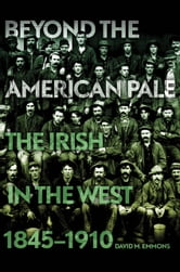 Beyond the American Pale - The Irish in the West, 1845–1910 ebook by David M. Emmons