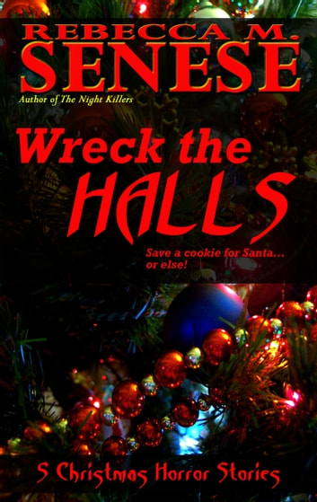 Wreck the Halls: 5 Christmas Horror Stories ebook by Rebecca M. Senese