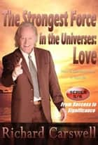 The Strongest Force in the Universes:LOVE ebook by Richard Carswell