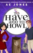 To Have and To Howl ebook by AE Jones