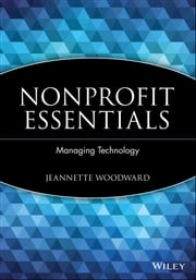 Nonprofit Essentials - Managing Technology ebook by Jeannette Woodward