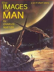 The Images of Man ebook by Charles Nuetzel