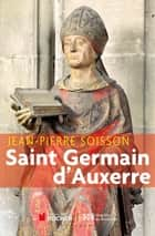 Saint-Germain d'Auxerre ebook by Jean-Pierre Soisson