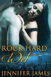 Rock Hard And Wet - Nymphs of New York, #1 ebook by Jennifer James