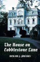 The House on Cobblestone Lane ebook by Richard J. Johnson