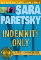 Indemnity Only - A V. I. Warshawski Novel (30th Anniversary Edition) ebook by Sara Paretsky