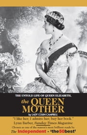 The Untold Story of Queen Elizabeth, The Queen Mother ebook by Lady Colin Campbell