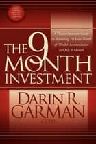 The 9 Month Investment - A Passive Investors Guide to Achieving 10 Years Worth of Wealth Accumulation in Only 9 Months E-bok by Darin R. Garman, CCIM