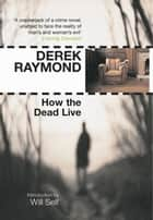 How the Dead Live - Factory 3 ebook by Derek Raymond